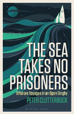 The Sea Takes No Prisoners by Peter Clutterbuck