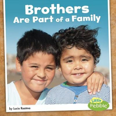 Brothers Are Part of a Family by Lucia Raatma