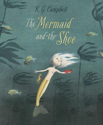 The Mermaid And The Shoe by K. G. Campbell