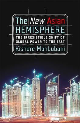 New Asian Hemisphere by Kishore Mahbubani