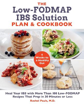 The Low-FODMAP IBS Solution Plan and Cookbook: Heal Your IBS with More Than 100 Low-FODMAP Recipes That Prep in 30 Minutes or Less by Dr. Rachel Pauls