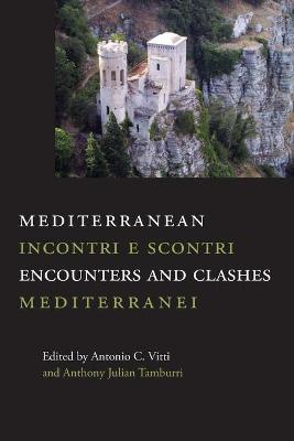 Mediterranean Encounters and Clashes: Incontri e scontri mediterranei by Antonio C Vitti