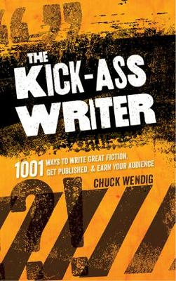 The Kick-Ass Writer by Chuck Wendig