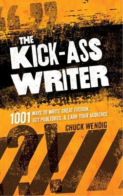 The Kick-Ass Writer by Chuck Wendig
