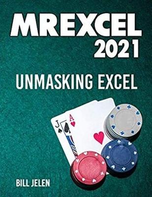 MrExcel 2021: Unmasking Excel by Bill Jelen