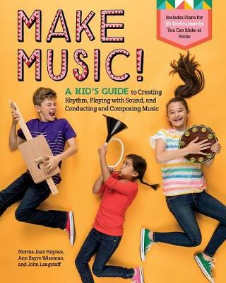 Make Music!: A Kid's Guide to Creating Rhythm, Playing with Sound and Conducting and Composing Music by Norma Jean Haynes