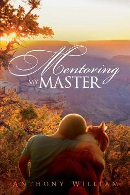 Mentoring My Master by Anthony William