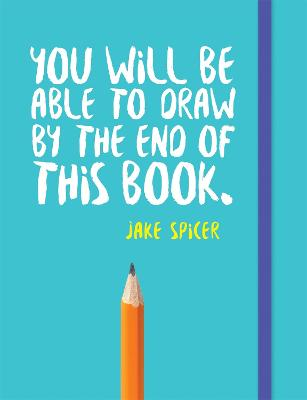 You Will be Able to Draw by the End of This Book book