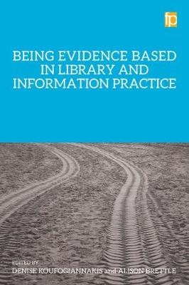 Being Evidence Based in Library and Information Practice by Denise Koufogiannakis