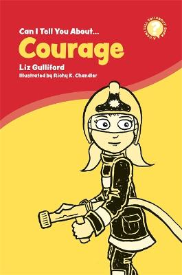 Can I Tell You About Courage?: A Helpful Introduction for Everyone by Liz Gulliford