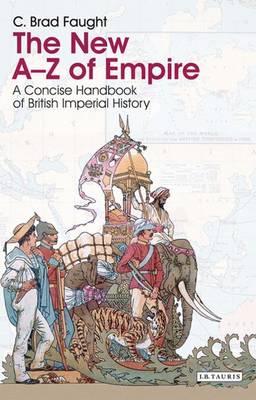 New A-Z of Empire by C. Brad Faught