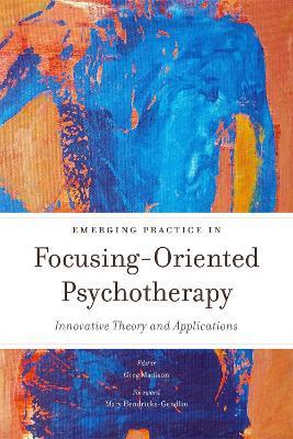 Emerging Practice in Focusing-Oriented Psychotherapy by Leslie Ellis