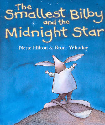 The Smallest Bilby and the Midnight Star by Nette Hilton
