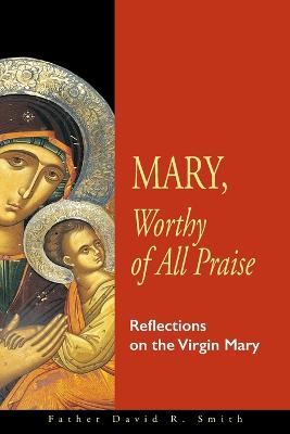 Mary, Worthy of All Praise by David Smith