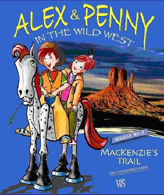 Alex and Penny in the Wild West: Mission No. 3: MacKenzie's Trail by Giada Francia