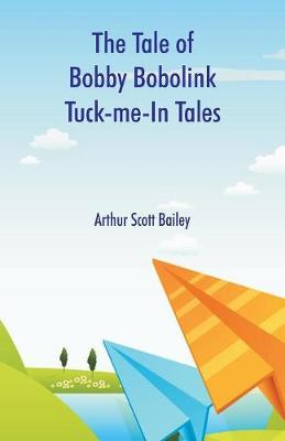 The Tale of Bobby Bobolink Tuck-me-In Tales by Arthur Scott Bailey