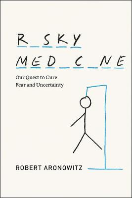 Risky Medicine by Robert A. Aronowitz
