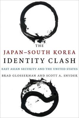 The Japan-South Korea Identity Clash: East Asian Security and the United States book