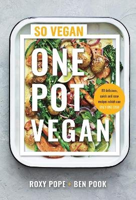 One Pot Vegan: 80 quick, easy and delicious plant-based recipes from the creators of SO VEGAN book