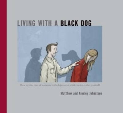 Living with a Black Dog by Ainsley Johnstone