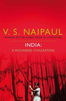 India: A Wounded Civilization by V. S. Naipaul