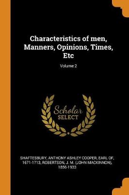 Characteristics of Men, Manners, Opinions, Times, Etc; Volume 2 by Anthony Ashley Cooper Shaftesbury