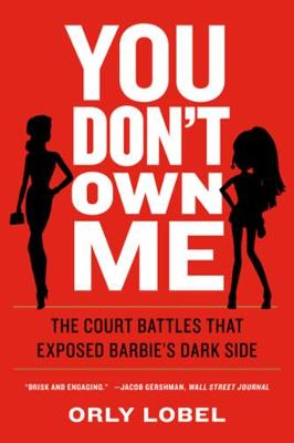 You Don't Own Me: The Court Battles That Exposed Barbie's Dark Side by Orly Lobel