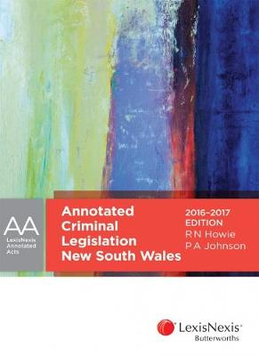 Annotated Criminal Legislation New South Wales 2016-2017 by R N Howie