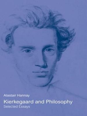 Kierkegaard and Philosophy by Alastair Hannay