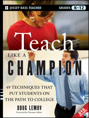 Teach Like a Champion: 49 Techniques that Put Students on the Path to College (K-12) by Doug Lemov