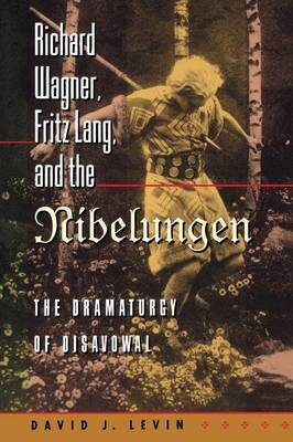 Richard Wagner, Fritz Lang, and the Nibelungen by David J. Levin