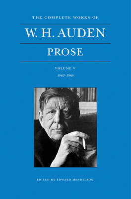 The Complete Works of W. H. Auden, Volume V: Prose: 1963-1968 by W. H. Auden