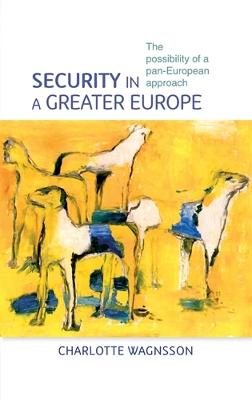 Security in a Greater Europe by Charlotte Wagnsson