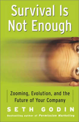 Survival is Not Enough: Zooming, Evolution, and the Future of Your Company by Seth Godin
