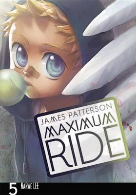 Maximum Ride: Manga Volume 5 by James Patterson