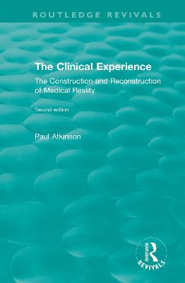 The The Clinical Experience, Second edition (1997): The Construction and Reconstrucion of Medical Reality by Paul Atkinson