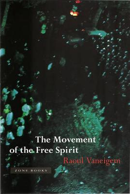The Movement of the Free Spirit by Raoul Vaneigem