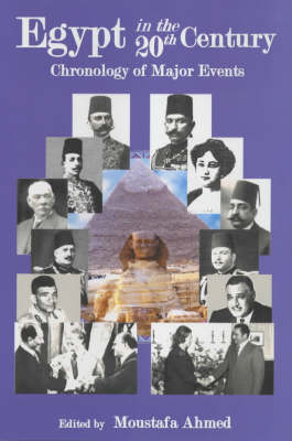 Egypt in the 20th Century: Chronology of Major Events by Ahmed Moustafa
