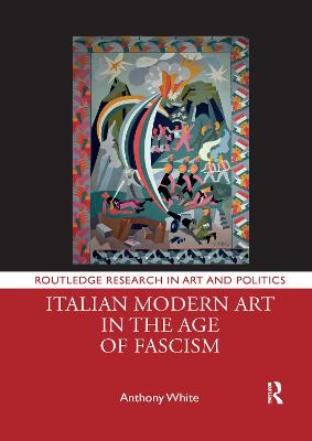 Italian Modern Art in the Age of Fascism by Anthony White