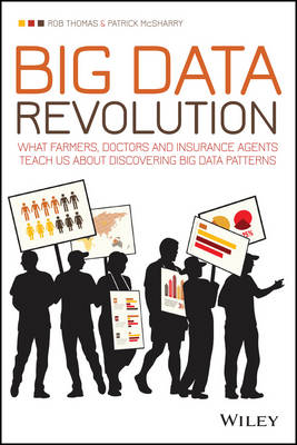 Big Data Revolution - What Farmers, Doctors and   Insurance Agents Teach Us About Discovering Big   Data Patterns by Rob Thomas