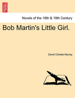 Bob Martin's Little Girl. by David Christie Murray