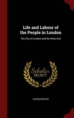 Life and Labour of the People in London: The City of London and the West End by Mr Charles Booth