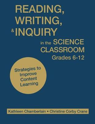 Reading, Writing, and Inquiry in the Science Classroom, Grades 6-12 book
