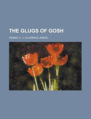The Glugs of Gosh by C. j. Dennis
