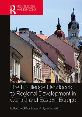 The Routledge Handbook to Regional Development in Central and Eastern Europe by Gabor Lux