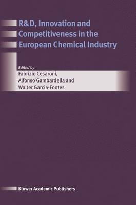 R&D, Innovation and Competitiveness in the European Chemical Industry by Alfonso Gambardella
