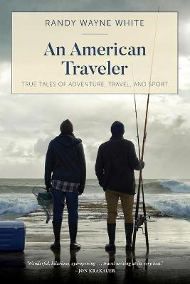 An American Traveler: True Tales of Adventure, Travel, and Sport by Randy Wayne White