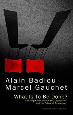 What Is To Be Done? by Alain Badiou