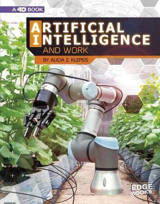 Artificial Intelligence and Work: 4D An Augmented Reading Experience: 4D An Augmented Reading Experience by Alicia Z. Klepeis