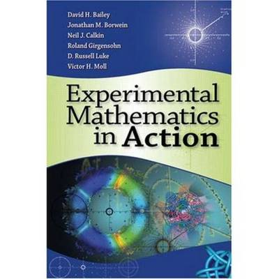 Experimental Mathematics in Action by David H. Bailey